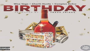 Birthday x @IamWiseVega Feat. @ComptonRo2co & Charlii Hustle [SINGLE STREAM]