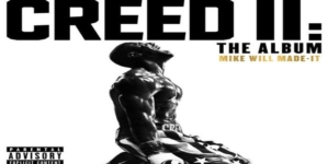 Mike WiLL Made It – 'Creed II' [SOUNDTRACK STREAM]